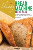 The Skinny Bread Machine Recipe Book
