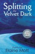 Splitting the Velvet Dark