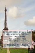 Paris (Lutetia Parisiorum) - The Romance Capital of the World