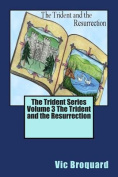 The Trident Series Volume 3 the Trident and the Resurrection
