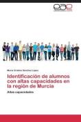 Identificacion de Alumnos Con Altas Capacidades En La Region de Murcia [Spanish]