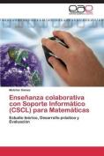 Ensenanza Colaborativa Con Soporte Informatico (Cscl) Para Matematicas [Spanish]