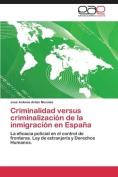 Criminalidad Versus Criminalizacion de La Inmigracion En Espana [Spanish]