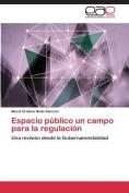 Espacio Publico Un Campo Para La Regulacion [Spanish]