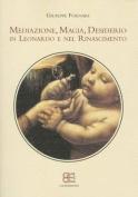 Mediazione, Magia, Desiderio in Leonardo e Nel Rinascimento [ITA]