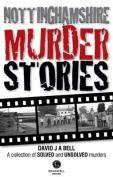Nottinghamshire Murder Stories