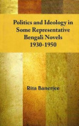 Politics and Ideology in Some Representative Bengali Novels, 1930-1950