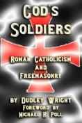 God's Soldiers - Roman Catholicism and Freemasonry