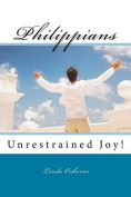 Philippians: Unrestrained Joy!