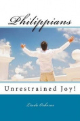Philippians: Unrestrained Joy!