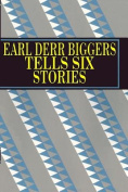 Earl Derr Biggers Tells Six Stories