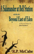 A Salamander at Bell Station and Other Tales Beyond East of Eden