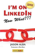 I'm on Linkedin--Now What (Fourth Edition)