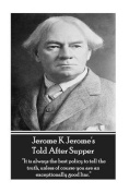 Jerome K Jerome's Told After Supper