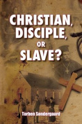 Christian, Disciple, or Slave?
