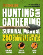 The Hunting & Gathering Survival Manual  : 250 Wilderness and Disaster Survival Skills