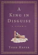 A King in Disguise: A Parable