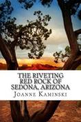 The Riveting Red Rock of Sedona, Arizona