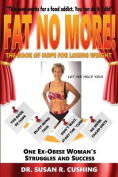 Fat No More! the Book of Hope for Losing Weight