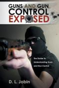 Guns and Gun Control Exposed