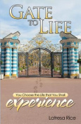 Gate to Life - You Choose the Life That You Shall Experience