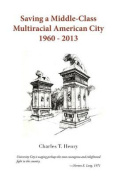 Saving a Middle-Class Multiracial American City 1960-2013