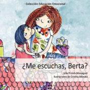 Me Escuchas, Berta? [Spanish]