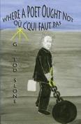 Where a Poet Ought Not / Ou C'Qui Faut Pas
