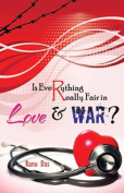 Is Everything Really Fair In Love & War?