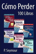 Como Perder 100 Libras - Grupo de 6 Libros [Spanish]
