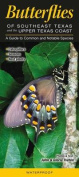 Butterflies of Southeast Texas & the Upper Texas Coast  : A Guide to Common & Notable Species