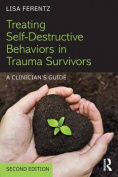 Treating Self-Destructive Behaviors in Trauma Survivors