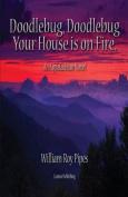 Doodlebug, Doodlebug, Your House Is on Fire