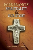 Pope Francis' Spirituality & Our Story