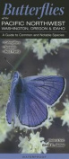 Butterflies of the Pacific Northwest-Washington, Oregon & Idaho  : A Guide to Common & Notable Species