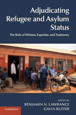 Adjudicating Refugee and Asylum Status: The Role of Witness, Expertise, and Testimony