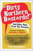 """Dirty Northern B*st*rds"" and Other Tales from the Terraces"