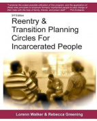 Reentry & Transition Planning Circles for Incarcerated People  : Handbook on How to Develop the Successful Reentry & Transition Planning Process for Incarcerated People That Is Endorsed by Phil Zimbardo, John Briathwaite, Shadd Maruna and Others Working i