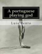 A Portuguese Playing God [POR]