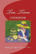 Tea Time Cookbook Recipes for High Tea and More...