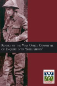 Report of the War Office Committee of Enquiry Into Shell-Shock