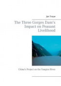 The Three Gorges Dam's Impact on Peasant Livelihood