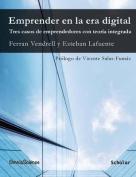 Emprender En La Era Digital. Tres Casos de Emprendedores Con Teoria Integrada [Spanish]