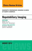 Hepatobiliary Imaging, an Issue of Magnetic Resonance Imaging Clinics of North America