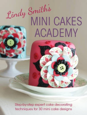 Cake Decorating Books New Zealand : Lindy Smith s Mini Cakes Academy, Lindy Smith - Shop ...