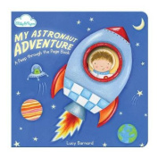 """My Astronaut Adventure (A """"Peep-through-the-page"""" Board Book) [Board book]"""
