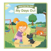 My Days out (What Can You See?) [Board book]