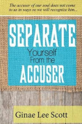 Separate Yourself from the Accuser