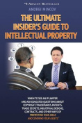 The Ultimate Insider's Guide to Intellectual Property