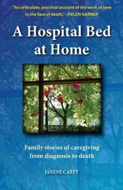 A Hospital Bed at Home: Family Stories of Caregiving from Diagnosis to Death